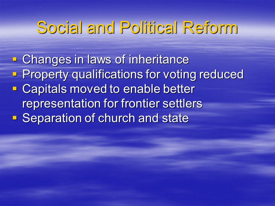 Social and Political Reform  Changes in laws of inheritance  Property qualifications for voting reduced  Capitals moved to enable better representa