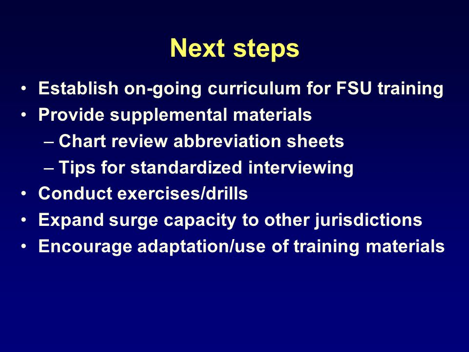 Next steps Establish on-going curriculum for FSU training Provide supplemental materials –Chart review abbreviation sheets –Tips for standardized inte