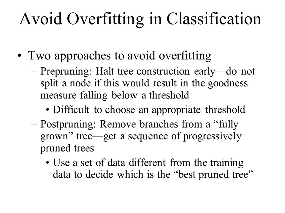 Reduced-error pruning : breaks the samples into a training set and a test set.