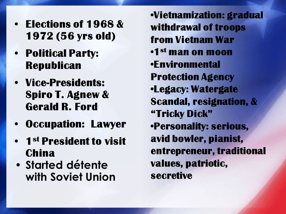 Elections of 1968 & 1972 (56 yrs old) Political Party: Republican Vice-Presidents: Spiro T. Agnew & Gerald R. Ford Occupation: Lawyer 1 st President t
