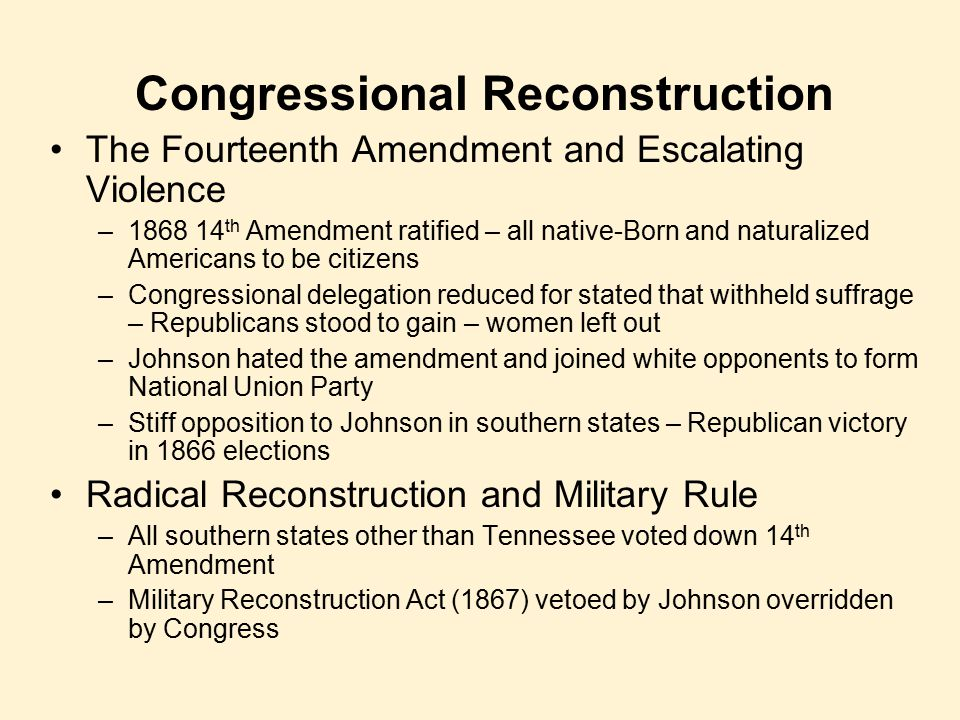 Congressional Reconstruction The Fourteenth Amendment and Escalating Violence –1868 14 th Amendment ratified – all native-Born and naturalized America