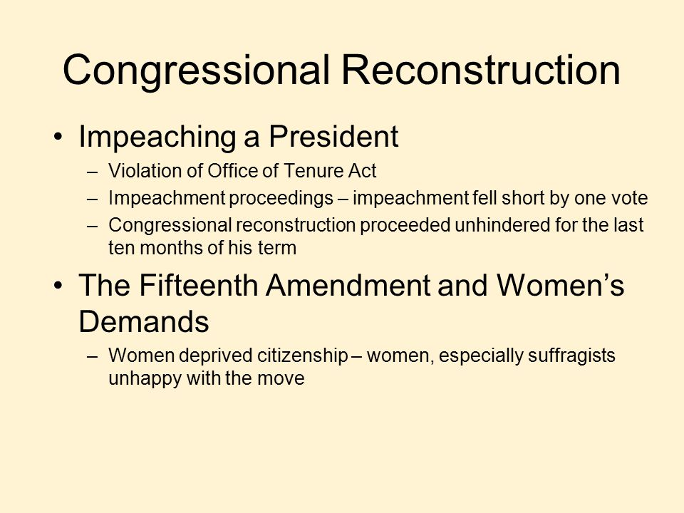 Congressional Reconstruction Impeaching a President –Violation of Office of Tenure Act –Impeachment proceedings – impeachment fell short by one vote –