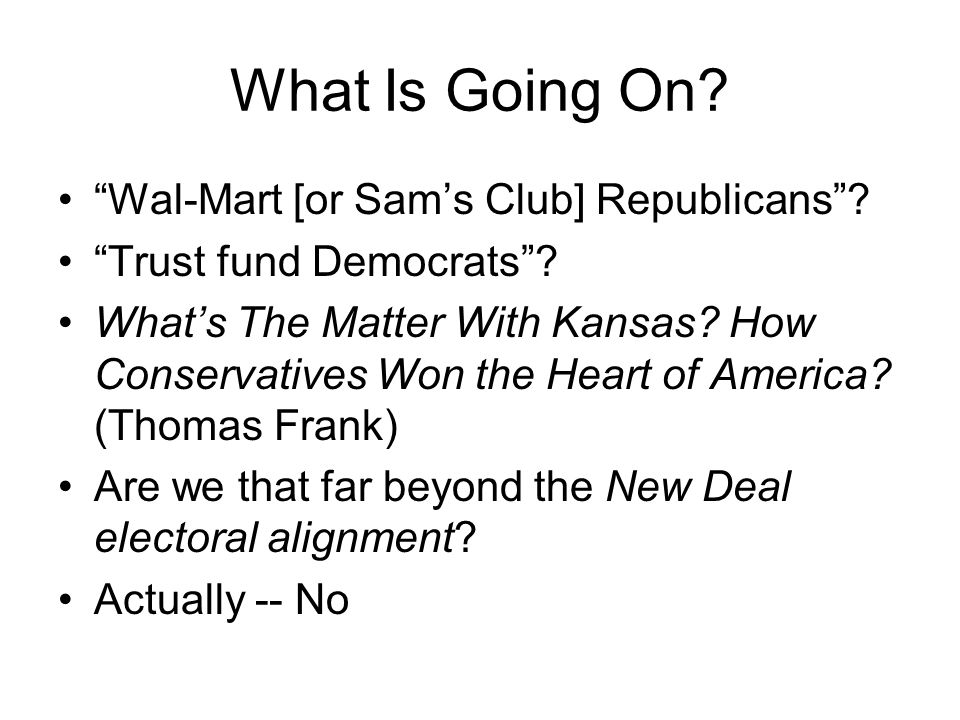 """What Is Going On? """"Wal-Mart [or Sam's Club] Republicans""""? """"Trust fund Democrats""""? What's The Matter With Kansas? How Conservatives Won the Heart of Am"""