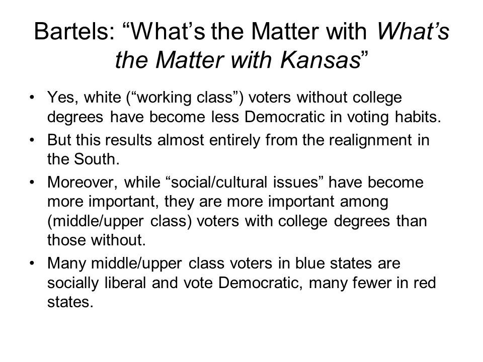 """Bartels: """"What's the Matter with What's the Matter with Kansas"""" Yes, white (""""working class"""") voters without college degrees have become less Democrati"""