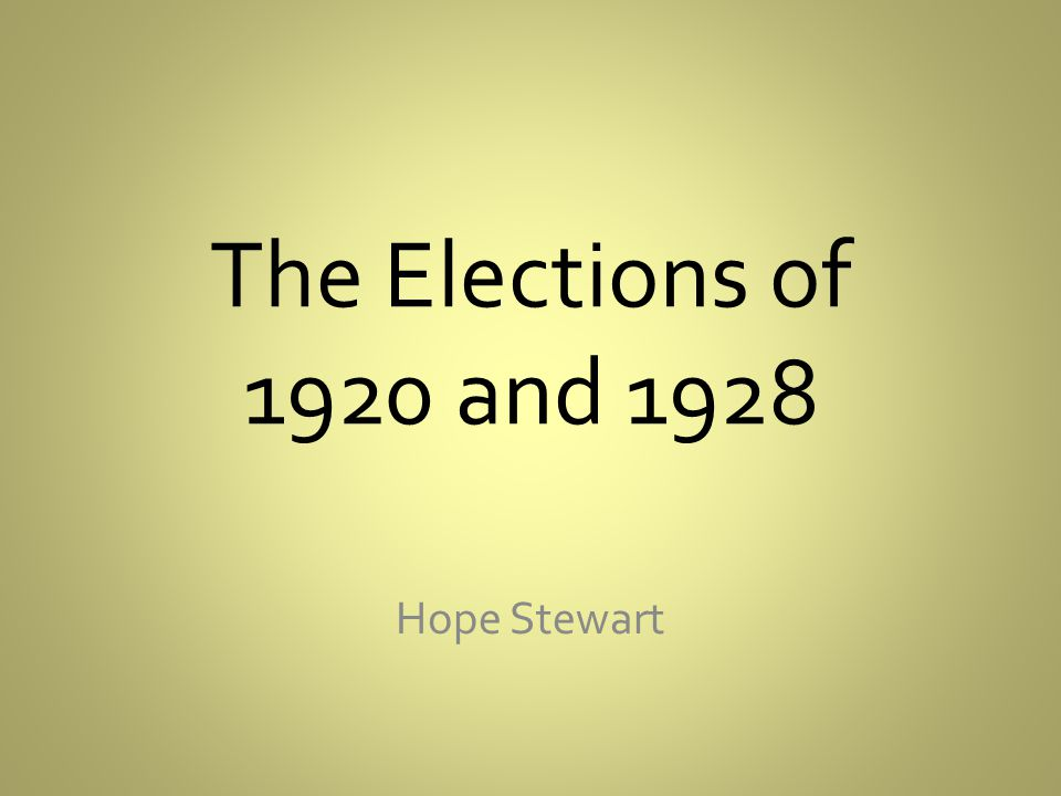 The Elections of 1920 and 1928 Hope Stewart