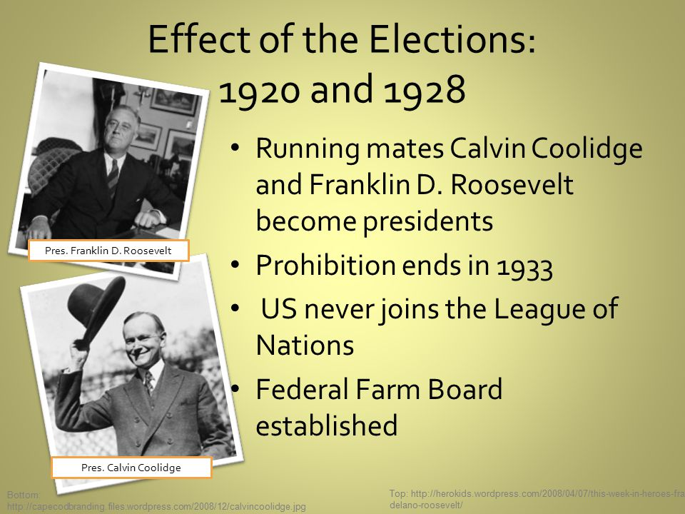 Effect of the Elections: 1920 and 1928 Running mates Calvin Coolidge and Franklin D.