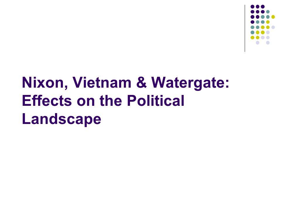 Nixon, Vietnam & Watergate: Effects on the Political Landscape