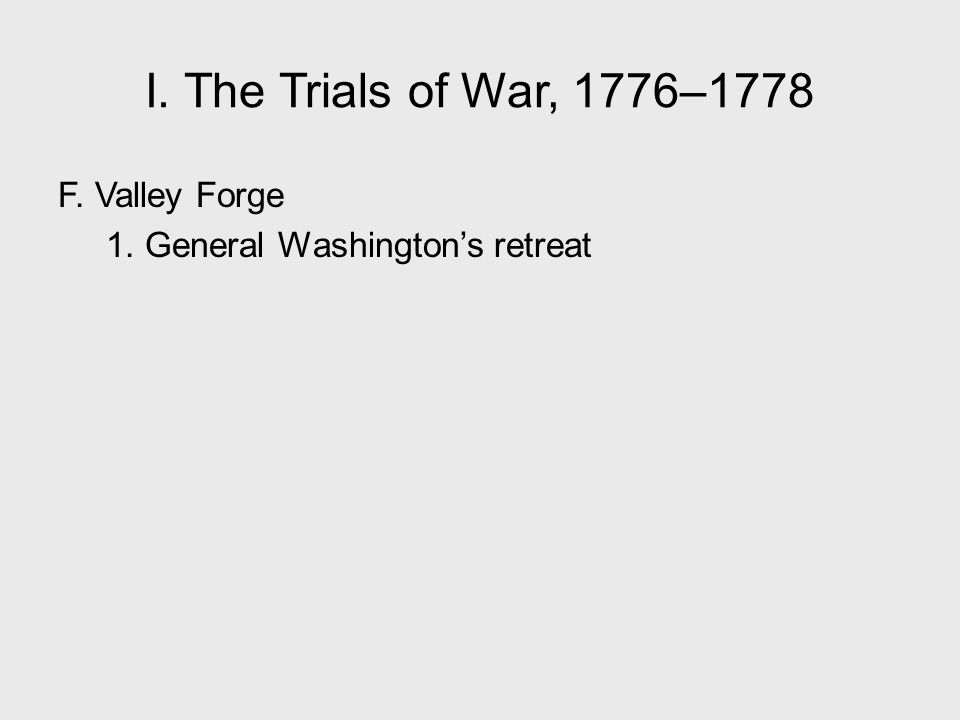 I. The Trials of War, 1776–1778 F. Valley Forge 1. General Washington's retreat
