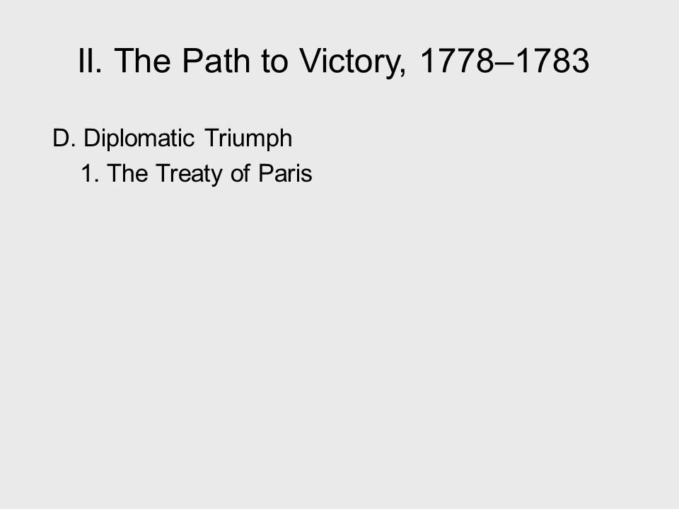 II. The Path to Victory, 1778–1783 D. Diplomatic Triumph 1. The Treaty of Paris