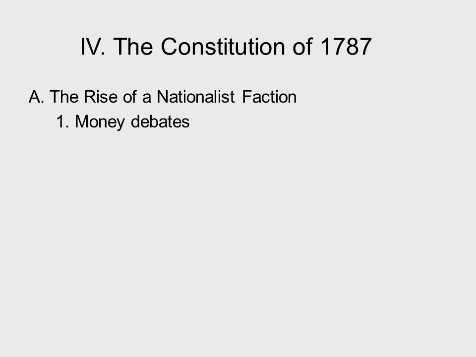 IV. The Constitution of 1787 A. The Rise of a Nationalist Faction 1. Money debates