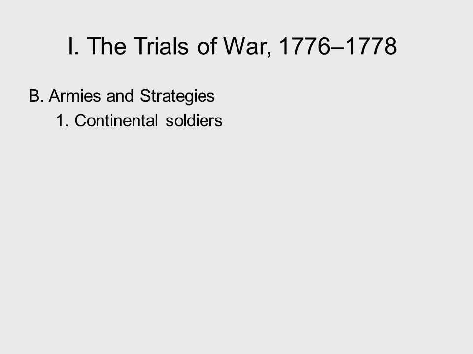 I. The Trials of War, 1776–1778 B. Armies and Strategies 1. Continental soldiers