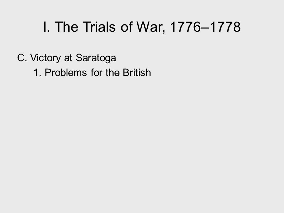 I. The Trials of War, 1776–1778 C. Victory at Saratoga 1. Problems for the British