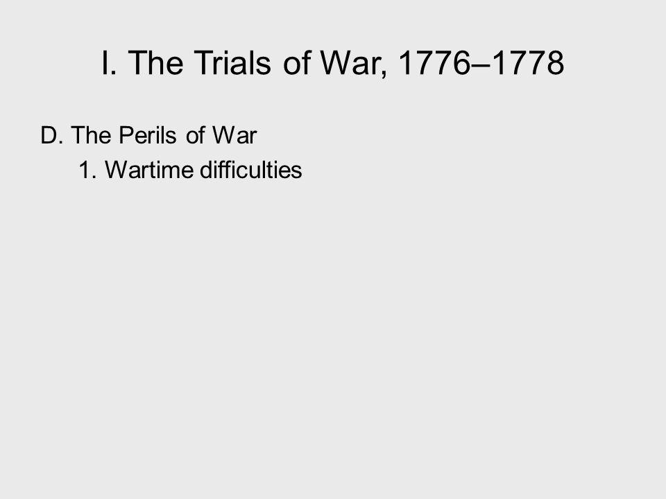 I. The Trials of War, 1776–1778 D. The Perils of War 1. Wartime difficulties