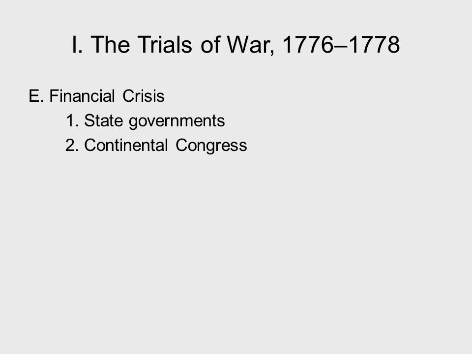 I. The Trials of War, 1776–1778 E. Financial Crisis 1. State governments 2. Continental Congress