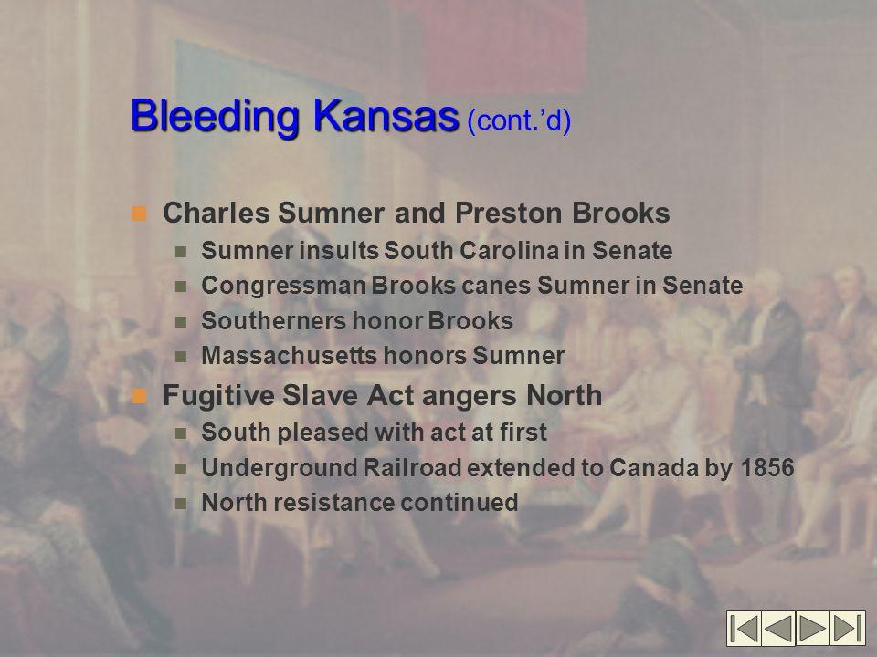 Bleeding Kansas Bleeding Kansas (cont.'d) Charles Sumner and Preston Brooks Sumner insults South Carolina in Senate Congressman Brooks canes Sumner in