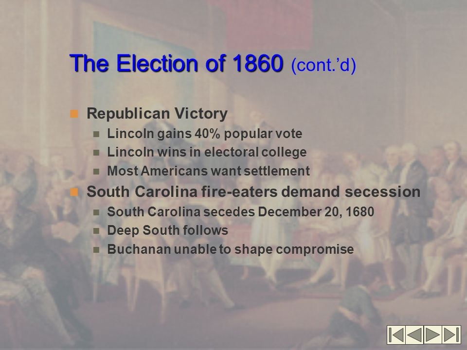 The Election of 1860 The Election of 1860 (cont.'d) Republican Victory Lincoln gains 40% popular vote Lincoln wins in electoral college Most Americans