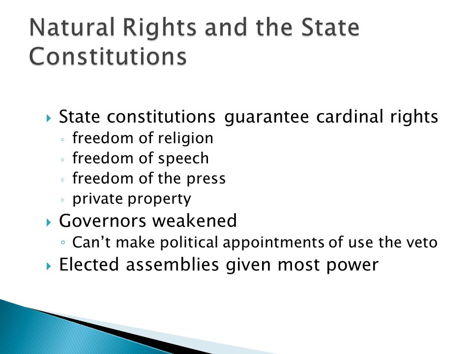  State constitutions guarantee cardinal rights ◦ freedom of religion ◦ freedom of speech ◦ freedom of the press ◦ private property  Governors weaken