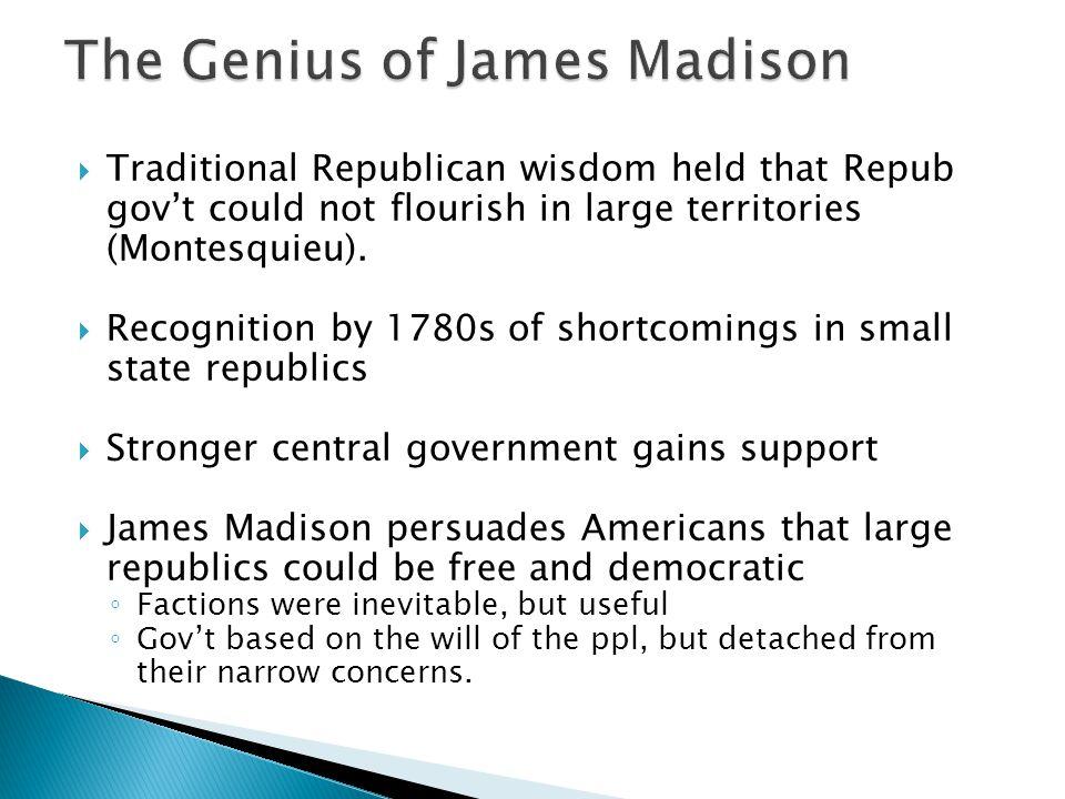  Traditional Republican wisdom held that Repub gov't could not flourish in large territories (Montesquieu).