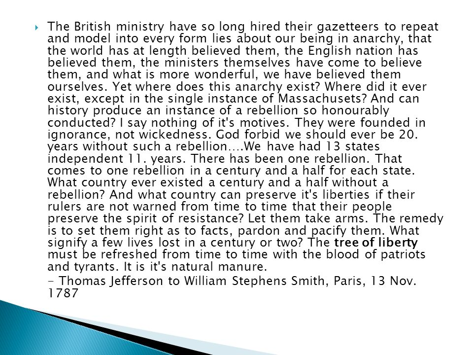  The British ministry have so long hired their gazetteers to repeat and model into every form lies about our being in anarchy, that the world has at length believed them, the English nation has believed them, the ministers themselves have come to believe them, and what is more wonderful, we have believed them ourselves.