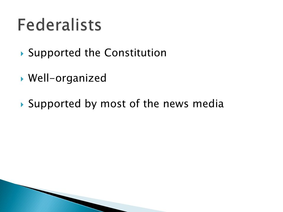 Supported the Constitution  Well-organized  Supported by most of the news media