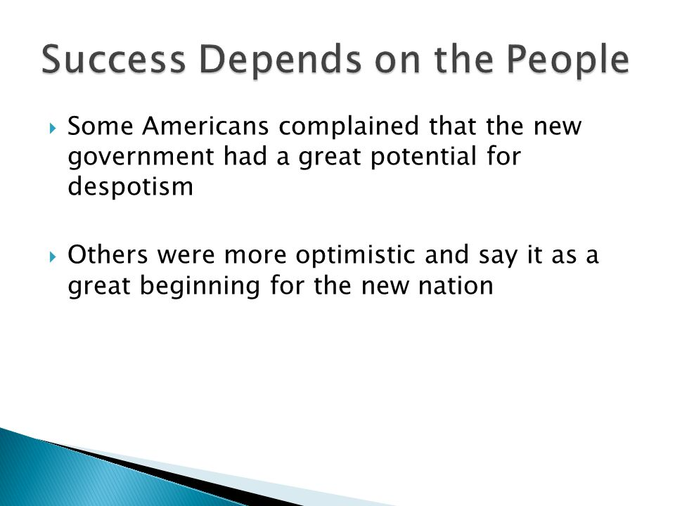  Some Americans complained that the new government had a great potential for despotism  Others were more optimistic and say it as a great beginning for the new nation