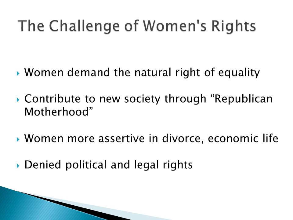 """ Women demand the natural right of equality  Contribute to new society through """"Republican Motherhood""""  Women more assertive in divorce, economic l"""