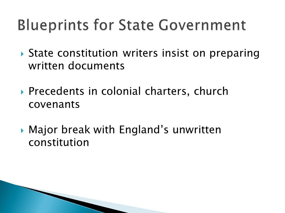  State constitution writers insist on preparing written documents  Precedents in colonial charters, church covenants  Major break with England's unwritten constitution