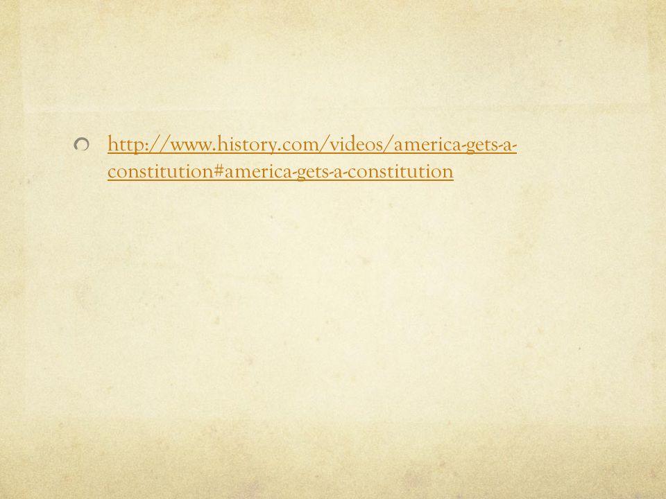http://www.history.com/videos/america-gets-a- constitution#america-gets-a-constitution