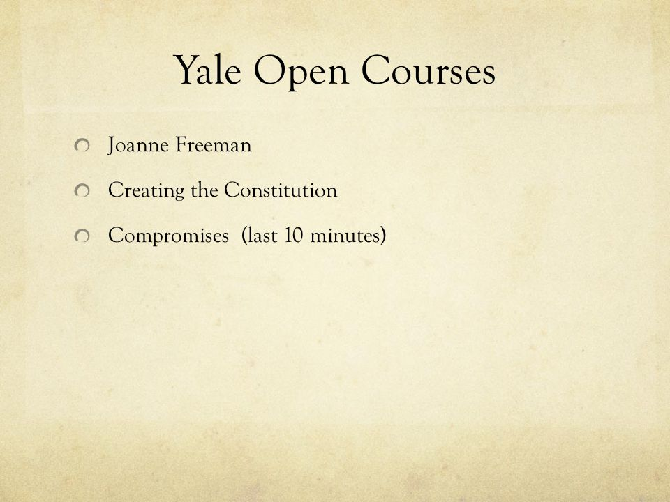 Yale Open Courses Joanne Freeman Creating the Constitution Compromises (last 10 minutes)