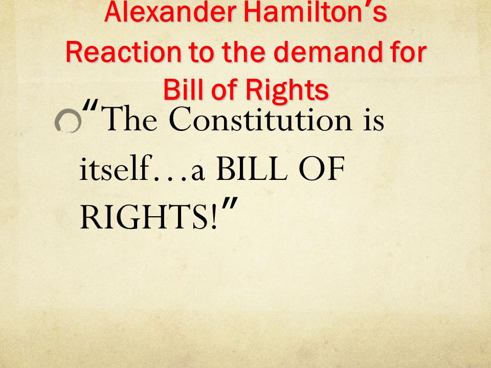 """Alexander Hamilton's Reaction to the demand for Bill of Rights """"The Constitution is itself…a BILL OF RIGHTS!"""""""