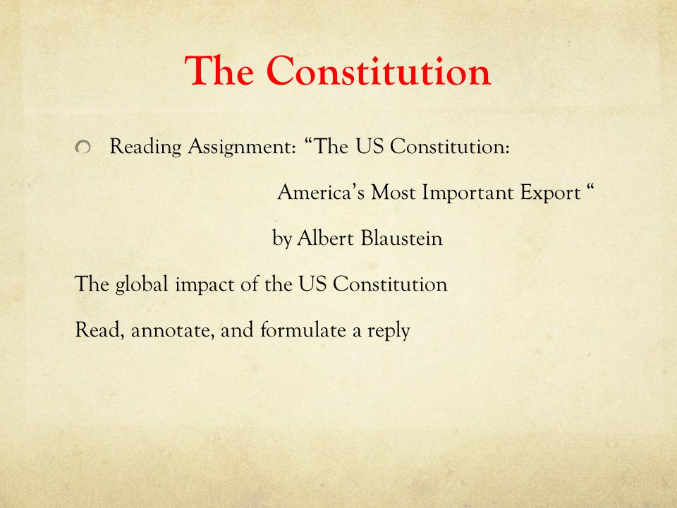 """The Constitution Reading Assignment: """"The US Constitution: America's Most Important Export """" by Albert Blaustein The global impact of the US Constitut"""