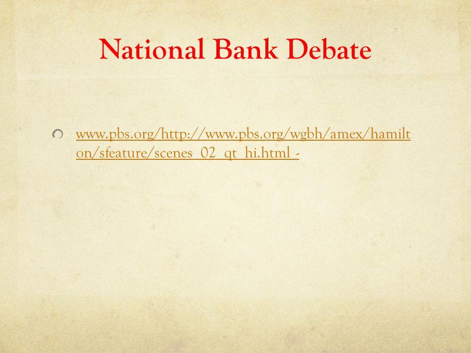 National Bank Debate www.pbs.org/http://www.pbs.org/wgbh/amex/hamilt on/sfeature/scenes_02_qt_hi.html -
