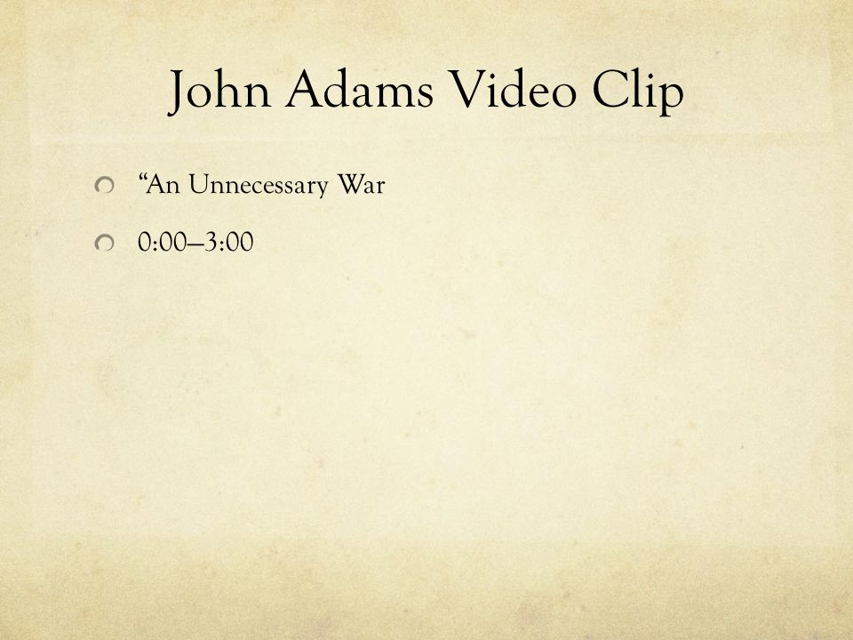 """John Adams Video Clip """"An Unnecessary War 0:00—3:00"""