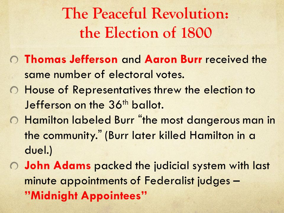 The Peaceful Revolution: the Election of 1800 Thomas Jefferson and Aaron Burr received the same number of electoral votes. House of Representatives th
