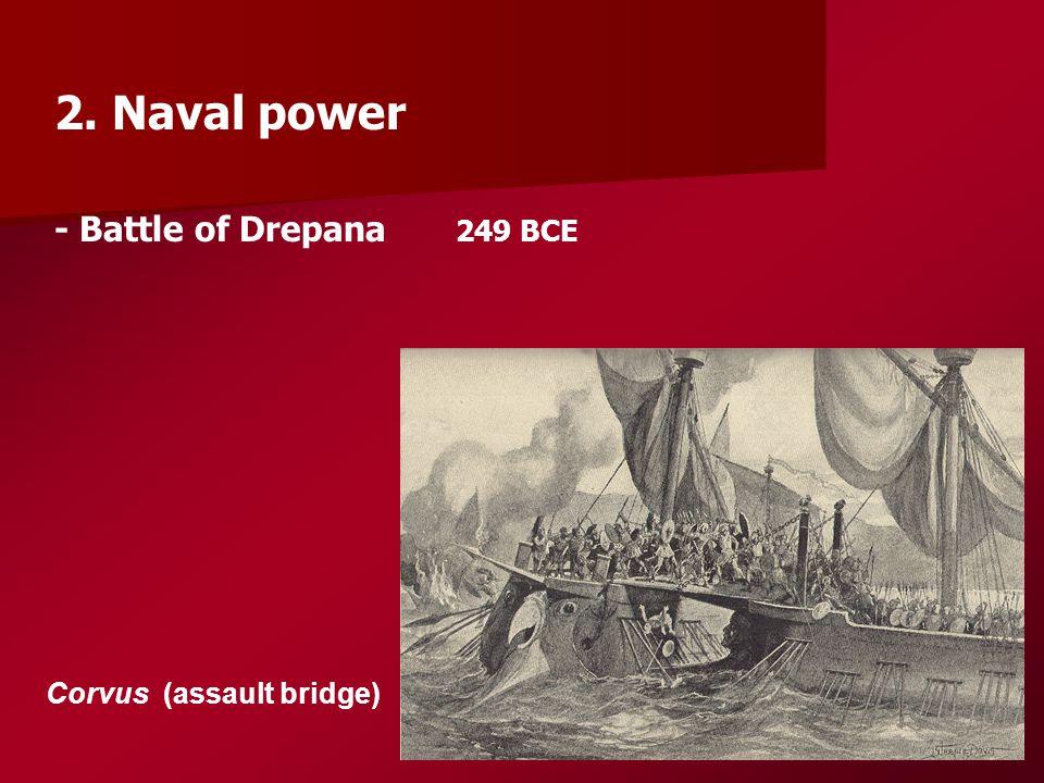 2. Naval power - Battle of Drepana 249 BCE Corvus (assault bridge)