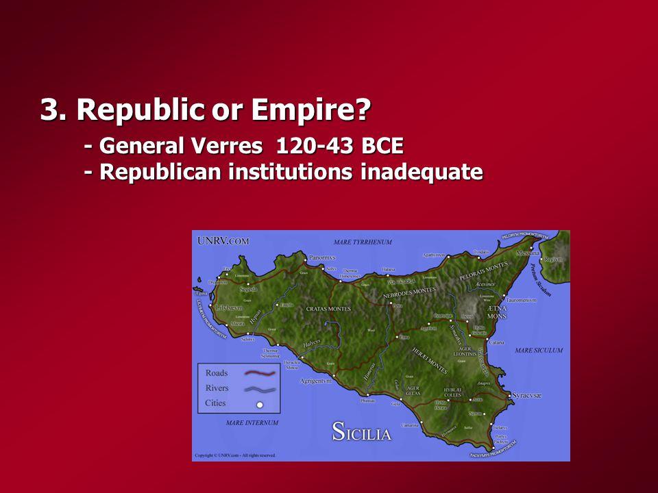 3. Republic or Empire - General Verres 120-43 BCE - Republican institutions inadequate