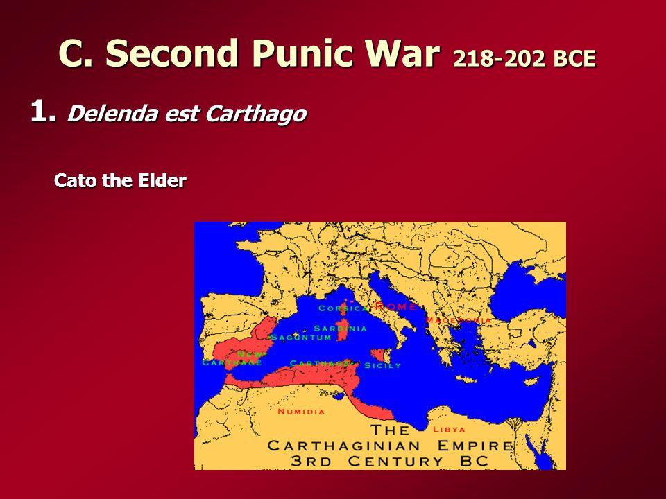 C. Second Punic War 218-202 BCE 1. Delenda est Carthago Cato the Elder