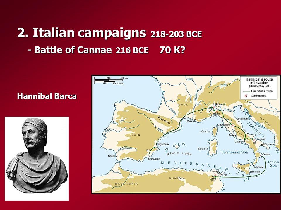 2. Italian campaigns 218-203 BCE - Battle of Cannae 216 BCE 70 K Hannibal Barca