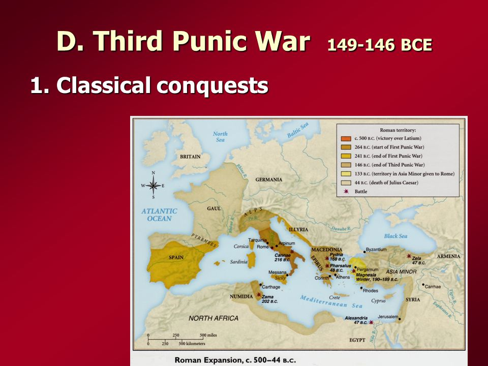 D. Third Punic War 149-146 BCE 1. Classical conquests