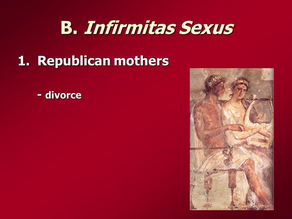B. Infirmitas Sexus 1. Republican mothers - divorce