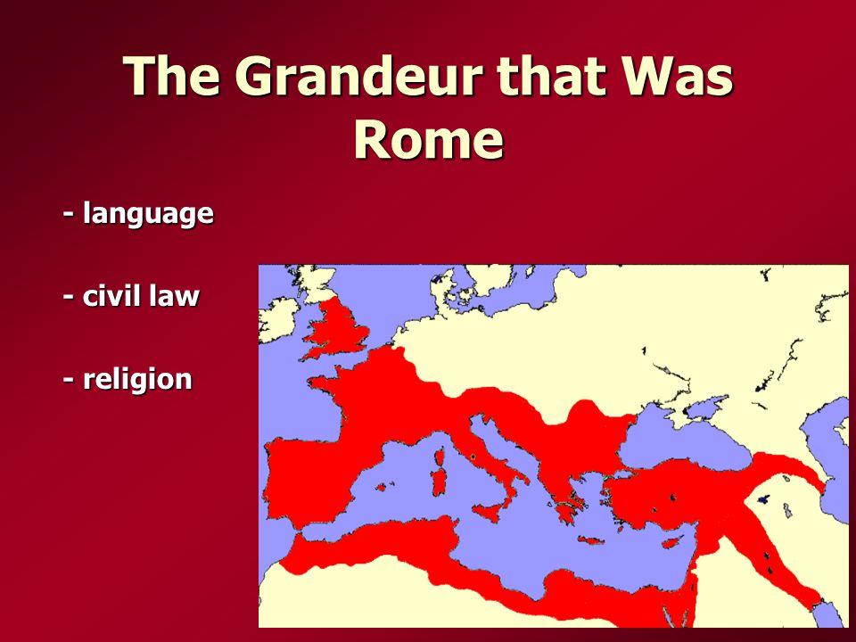 The Grandeur that Was Rome - language - civil law - religion