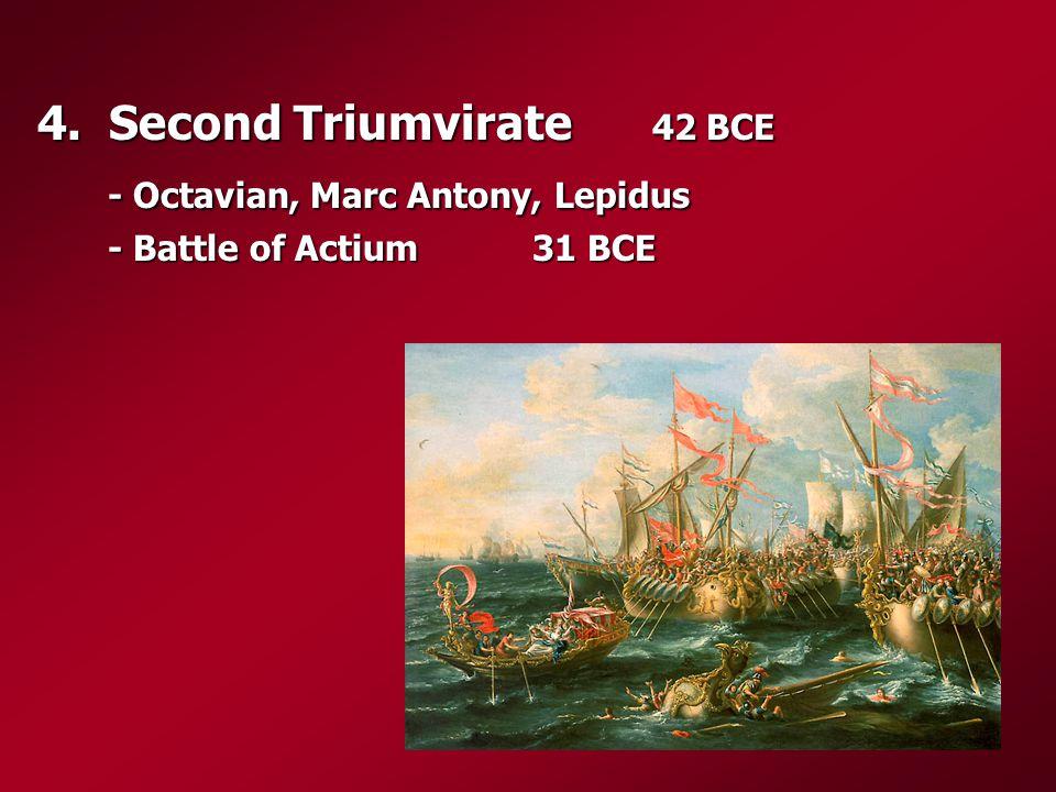 4. Second Triumvirate 42 BCE - Octavian, Marc Antony, Lepidus - Battle of Actium 31 BCE