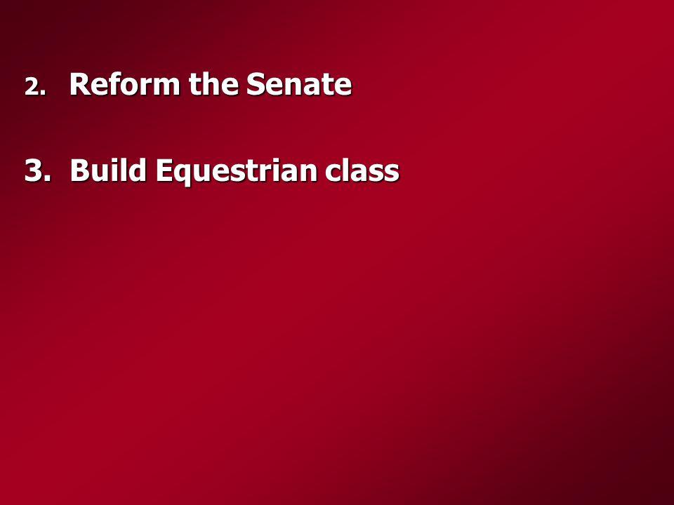 2. Reform the Senate 3. Build Equestrian class