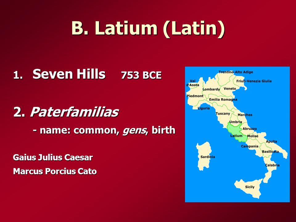B. Latium (Latin) 1. Seven Hills 753 BCE 2.