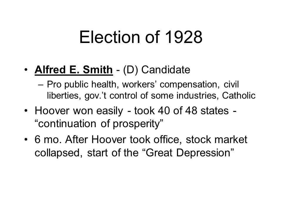 Election of 1928 Alfred E. Smith - (D) Candidate –Pro public health, workers' compensation, civil liberties, gov.'t control of some industries, Cathol