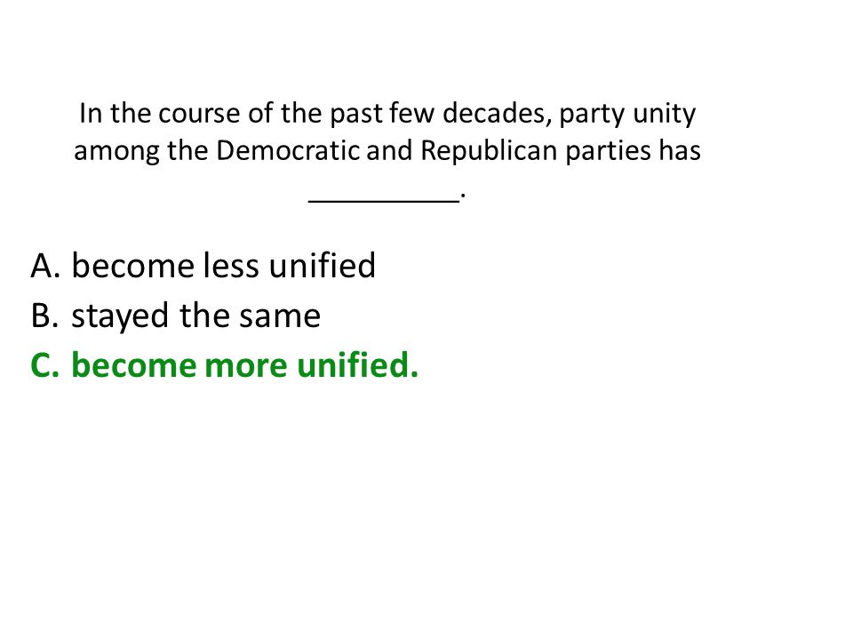 In the course of the past few decades, party unity among the Democratic and Republican parties has __________.