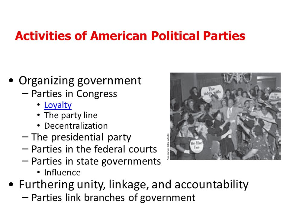 Organizing government – Parties in Congress Loyalty The party line Decentralization – The presidential party – Parties in the federal courts – Parties