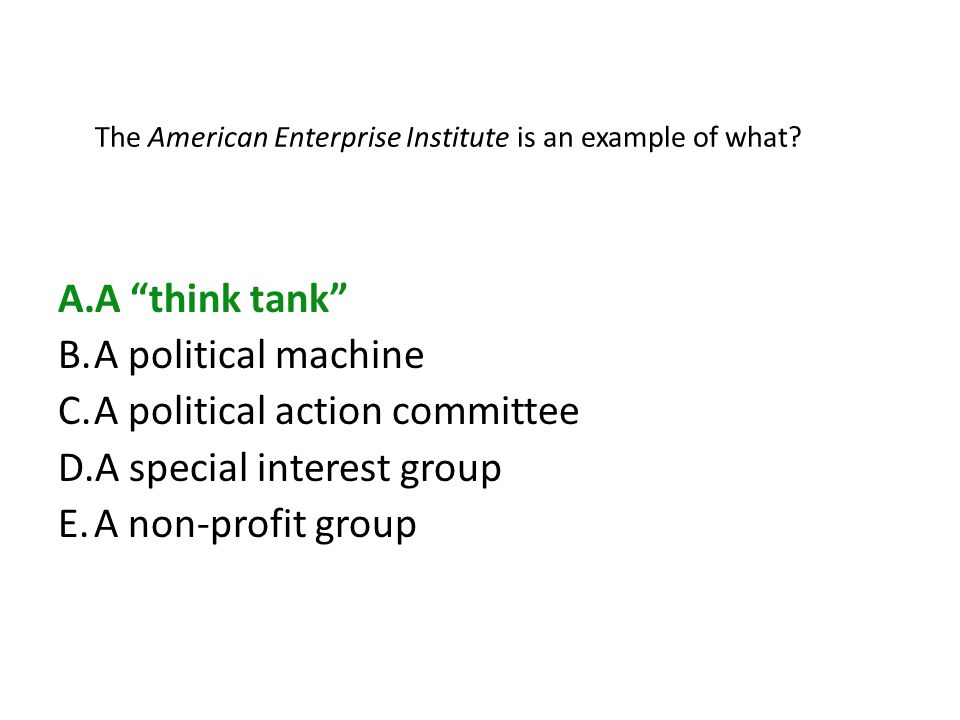 The American Enterprise Institute is an example of what.