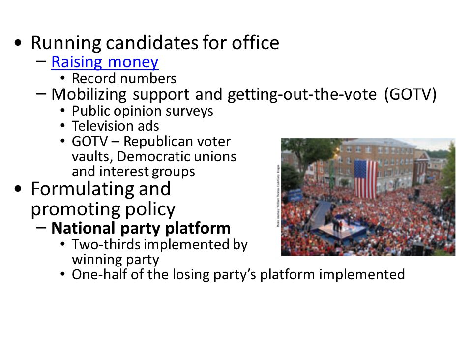 Running candidates for office – Raising money Raising money Record numbers – Mobilizing support and getting-out-the-vote (GOTV) Public opinion surveys