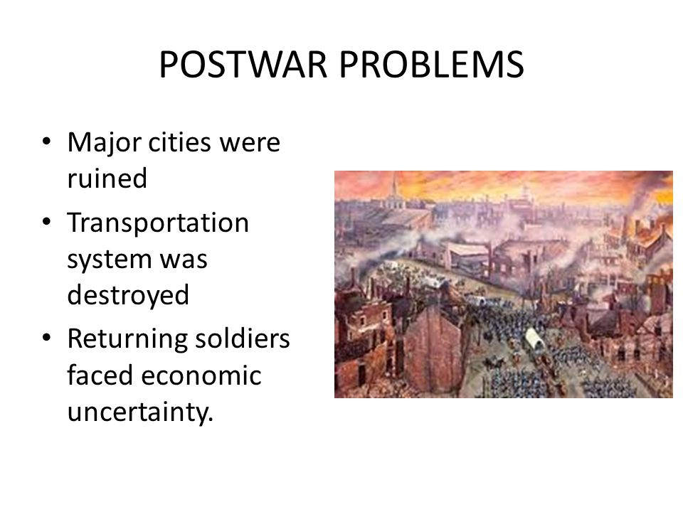 POSTWAR PROBLEMS Major cities were ruined Transportation system was destroyed Returning soldiers faced economic uncertainty.